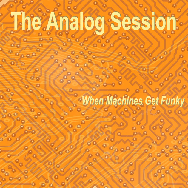 The Analog Session - When Machines Get Funky